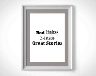 PRINTABLE 5x7 Bad Choices Make Great Stories DOWNLOAD decor black white