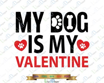 My Dog is my Valentine SVG Dog Valetine Day 2018 Shirt Love Dog Animal Lover svg Gift Paw Heart svg png dxf eps file silhouette cameo cricut