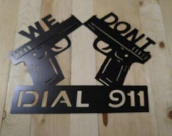 We Don't Dial 911 plasma cut metal sign