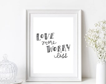 Love More Worry Less Quote/Motivational/Home Print/Monochrome