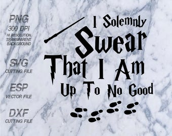 I Solemnly Swear That I Am Up To No Good Harry Potter Quote ,SVG,Clipart,esp,dxf,png 300 dpi