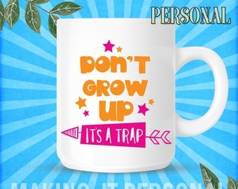 Don't Grow Up It's A Trap Personalised Mug Gift Idea
