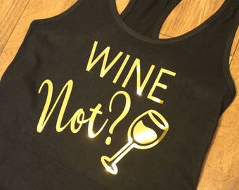 Wine Not Tank Top.Wine Lover Gift.Wine not Shirt.Girls Party Shirts.Wine.Funny shirt T206