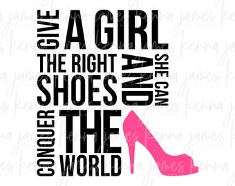 Give A Girl The Right Shoes And She Can Conquer The World svg | High Heel svg | Stiletto svg | SVG | DXF | JPG | cut file