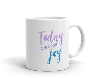 Today I Choose Joy - Mug