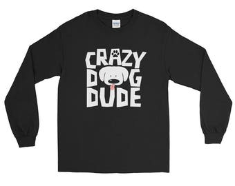 Crazy Dog Dude for Puppy Lovers  Long Sleeve T-Shirt