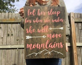 LET HER SLEEP for when she wakes, she will move mountains wood sign nursery baby room