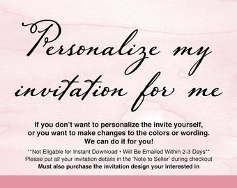 ADD-ON - Make Changes or Personalized my Invitation - Must also purchase the design listing that your interested in