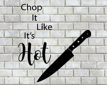 Chop it like it's Hot Kitchen SVG, Silhouette File, Gift, Cut File, SVG, Design, Digital, DIY, Print, Cricut Design Space, Vector