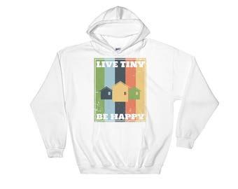 Live Tiny Be Happy Tiny House Hooded Sweatshirt