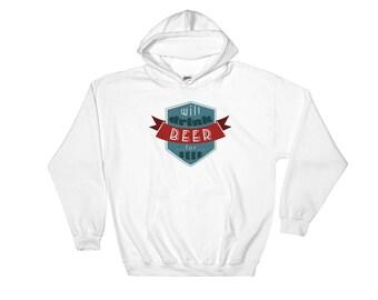 Will Drink Beer for...Beer Funny Hooded Sweatshirt
