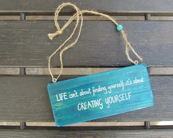 Life is not about finding yourself, it is about creating yourself - Handpainted  Sign on wood - Home and wall decoration - Motivational