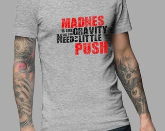 Madnes Is Like Gravity Shirt #R