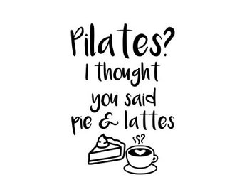 pilates? i thought you said pie and lattes svg
