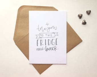 Handwritten greeting card 'i love you to the fridge and back'