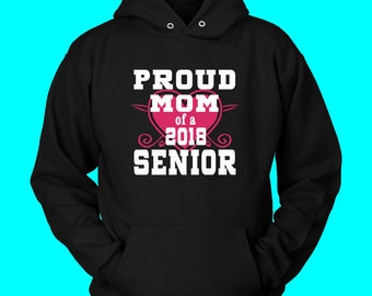 Proud Mom Of 2018 Senior Hoodie- Graduation Shirts
