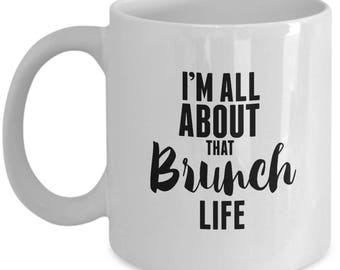 I'm All About That Brunch Life - Cute Funny Ceramic 11 oz or 15 oz Mug Breakfast You Had Me at Brunch Mimosas Vacation