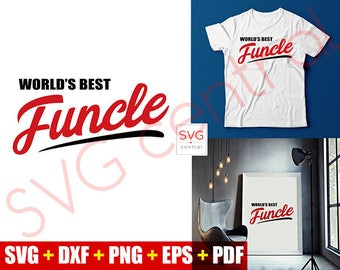 World's best Funcle - special Uncle printable gift idea - Svg, Dxf, Png, Eps, Pdf,  Cut Crafting svg file, Cricut svg, Cameo, Silhouette