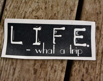 """Vinyl """"Life, what a trip"""" stickers"""