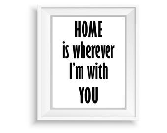 Printable Wall Art, Printable Quote,Instant Download,Home is Wherever I am With You,Motivational Print,Typography Prints,Black & White Quote