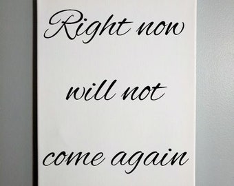 Right Now Will Not Come Again - wall art, canvas sign, time