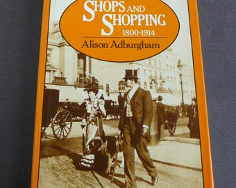 SHOPS and SHOPPING 1800-1914 by Alison Adburgham, 19th 20th Century UK Shopping Habits of Women, Shopping Britain England 19th 20th Century