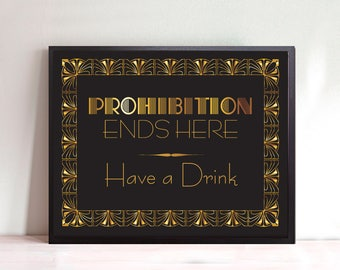 Prohibition Ends Here - Have a Drink wedding bar sign - printable download - art deco, 1920s, gold, black, gatsby, typography, reception