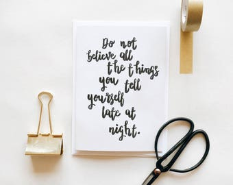 Don't Believe All The Things You Tell Yourself Late At Night Greetings Card Quote Inspirational Mantra Support Self Belief Mental Health
