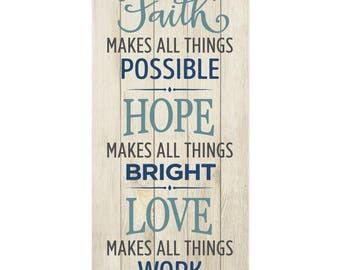 Faith Makes All Things Possible Love Makes All Things Work Wall Sign 9x18