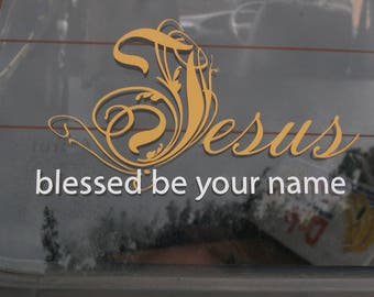 Jesus - Blessed be your name - Car Sticker or Decal