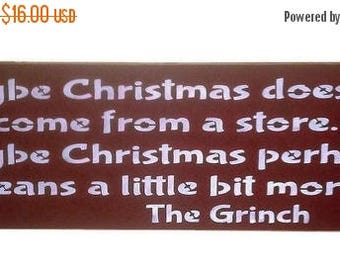 ON SALE TODAY Grinch Christmas Sign Maybe Christmas doesn't come from a store... You Pick Colors
