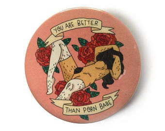 you are better than porn babe button pins illustration