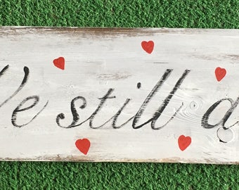 Rustic Farmhouse Anniversary Sign We Still Do