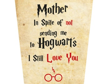 In Spite of Not Sending Me Hogwarts I Still Love You Mother's Day Card