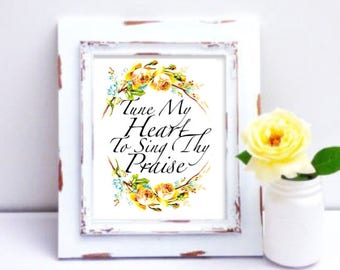 """8x10"""" Digital Download of Tune My Heart To Sing Thy Praise Print l  Printable Wall Art, Hymn, Gift for Her, Home decor, Come Thou Fount"""