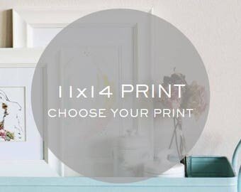 CHOOSE YOUR 11x14 PRINT
