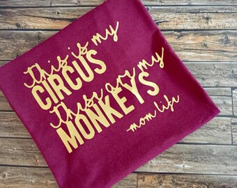 This is my Circus, These are my Monkeys // Mom shirt // Funny Mom Shirt // Mom gift idea