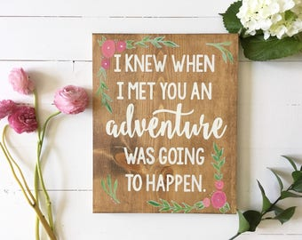 Hand painted wood sign, I knew when I met you an adventure was going to happen, nursery sign
