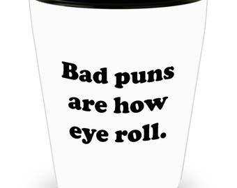 Bad Puns are How Eye Roll Shot Glass Gifts Funny Sarcastic Pun Corny Dorky Joke Gag Hilarious