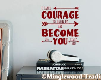 """It Takes Courage to Grow Up and Become Who You Really Are 10"""" x 10"""" Vinyl Decal Sticker *Free Shipping*"""