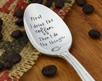 First I Drink The Coffee Hand Stamped Spoon • Stamped Silverware • Gift Idea for Coffee Lover • Funny Coffee Gift