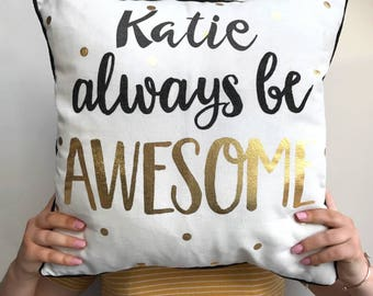 Personalised Cushion Always Be Awesome Teenage Uni Gift Travel Gifts Cushion For Bedroom Gold and Monochrome