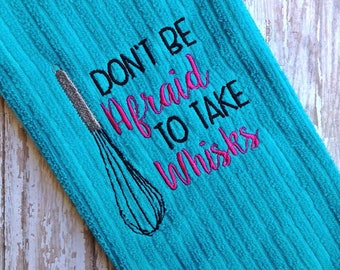 Don't Be Afraid To Take Whisks - Baking - Towel Design - 2 Sizes Included - Embroidery Design -   DIGITAL Embroidery DESIGN