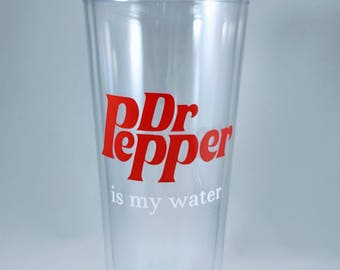 Dr. Pepper is my water 16 or 24 ounce tumbler cup with straw