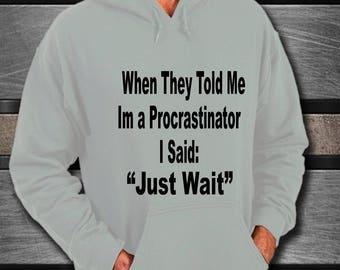 Funny Procrastination Hoodie - Procrastinator Hoodie