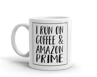 I Run on Coffee & Amazon Prime Ceramic Coffee Mug/ Coffee Cup/ Coffee drinker/ Coffee lover/ Mom life