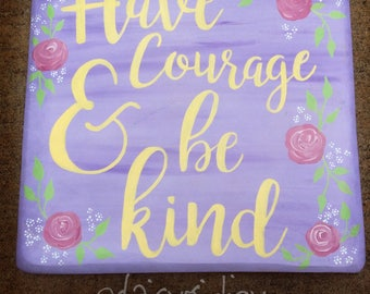 Have Courage and Be Kind Repurposed Rustic hand painted Wooden Sign shabby chic