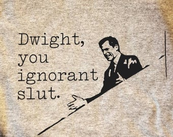 "The Office - ""Dwight, you ignorant slut"" T Shirt"