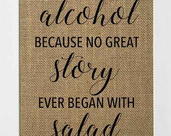 alcohol because no great story ever began with salad/ Burlap Kitchen Sign / Fun rustic wedding home sign / Wine lover / gift for a friend