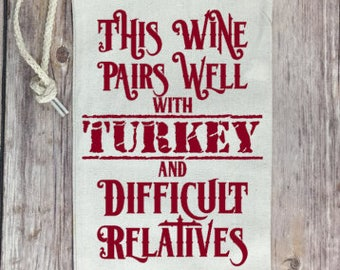 This Wine Pairs Well with Turkey / Dinner and Difficult Relatives Wine Tote or Bag - Perfect Hostess Gift!